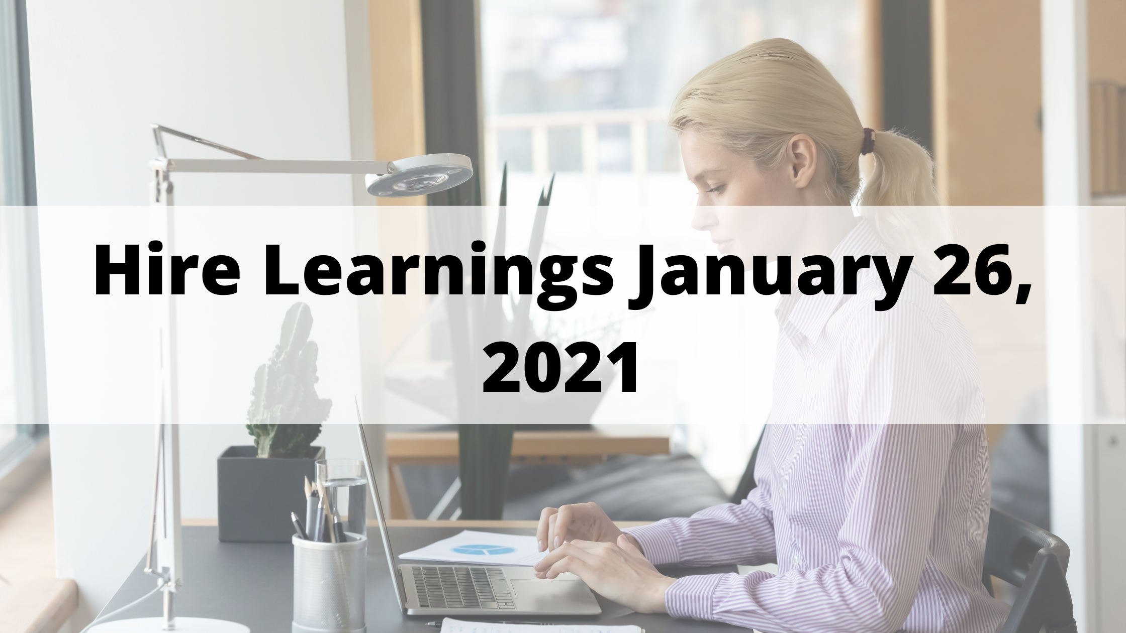 Hire Learnings January 26, 2021