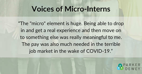 """Student Voice: """"The """"micro"""" element is huge. Being able to drop in and get a real experience and then move on to something else was really meaningful to me. The pay was also much needed in the terrible job market in the wake of COVID-19."""""""